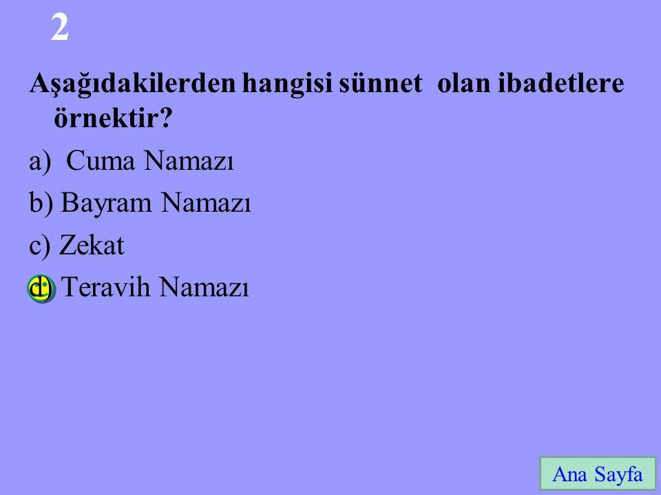 2 Ana Sayfa Aşağıdakilerden hangisi sünnet olan ibadetlere örnektir? a)Cuma Namazı b) Bayram Namazı c) Zekat d) Teravih Namazı
