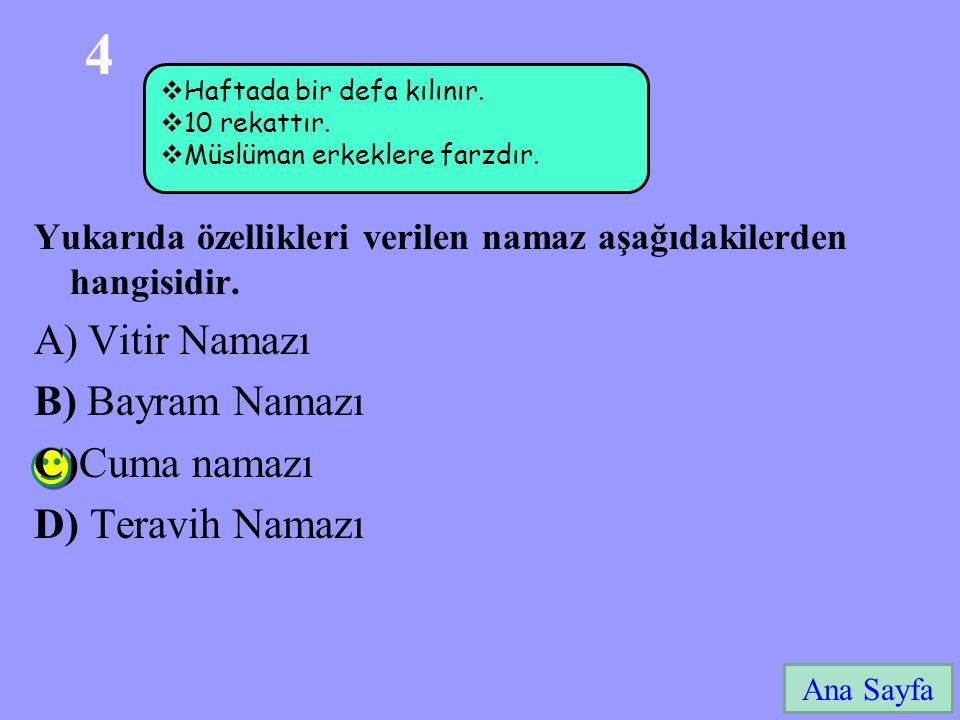 4 Ana Sayfa Yukarıda özellikleri verilen namaz aşağıdakilerden hangisidir. A)Vitir Namazı B) Bayram Namazı C)Cuma namazı D) Teravih Namazı  Haftada b