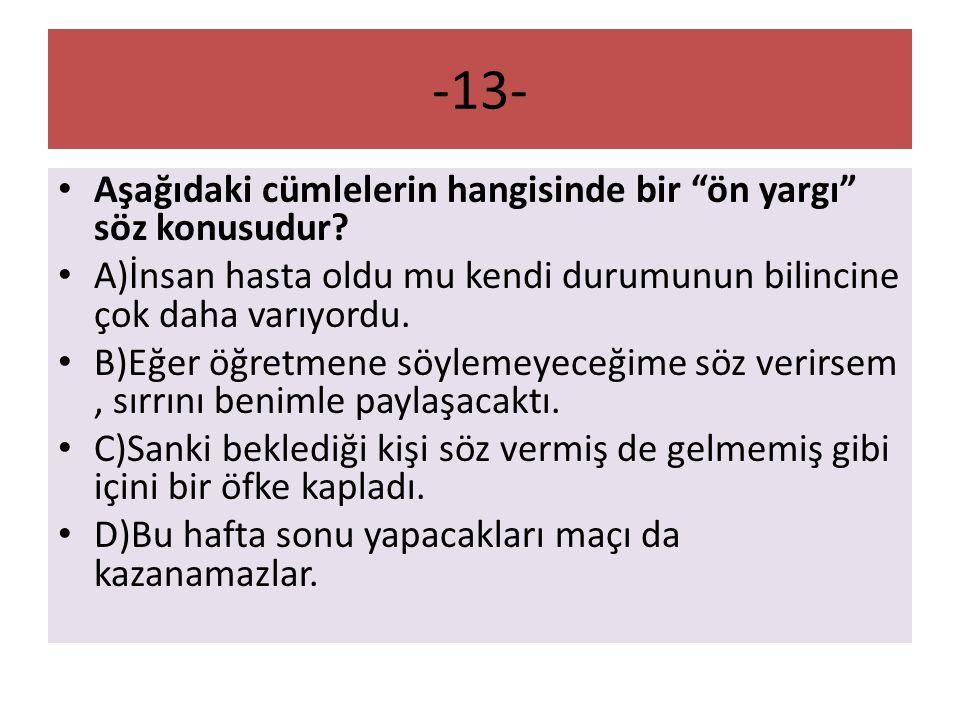 -13- Aşağıdaki cümlelerin hangisinde bir ön yargı söz konusudur.