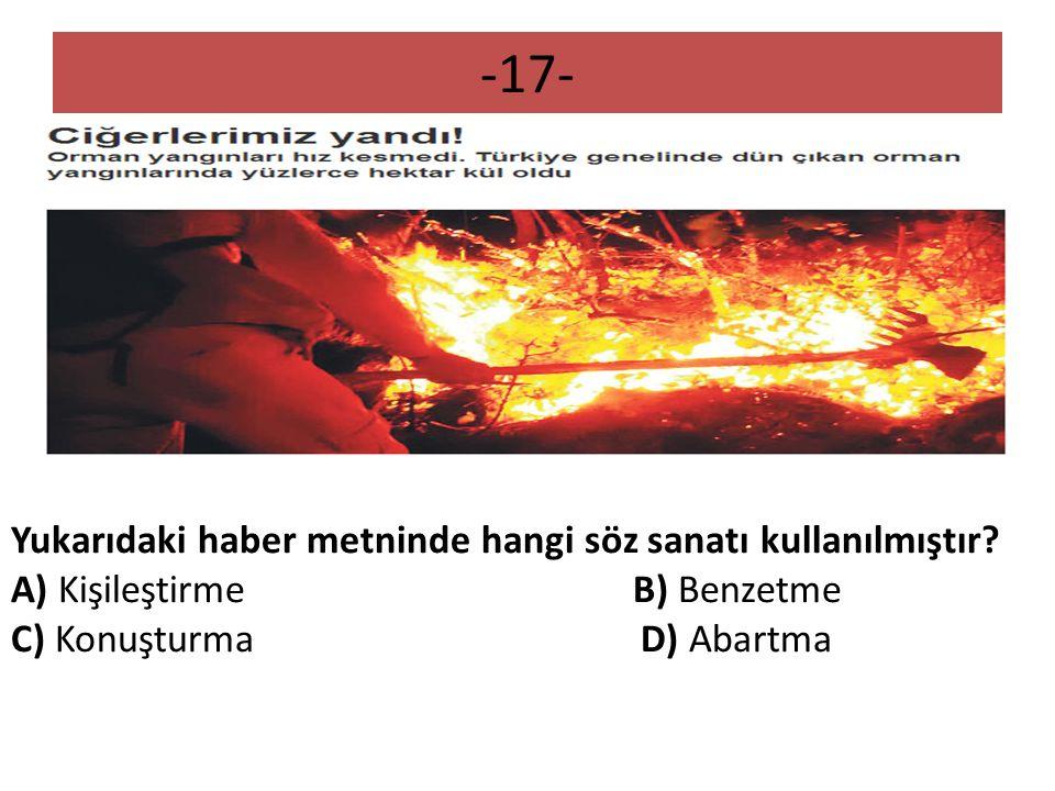 -17- Yukarıdaki haber metninde hangi söz sanatı kullanılmıştır? A) Kişileştirme B) Benzetme C) Konuşturma D) Abartma