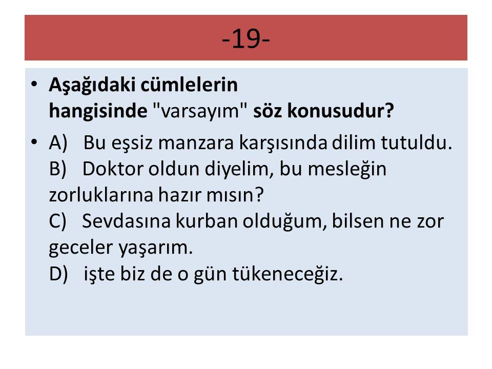 -19- Aşağıdaki cümlelerin hangisinde