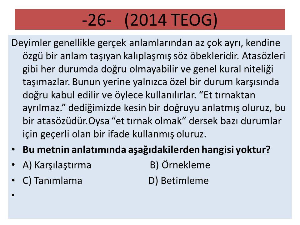 -26- (2014 TEOG) Deyimler genellikle gerçek anlamlarından az çok ayrı, kendine özgü bir anlam taşıyan kalıplaşmış söz öbekleridir.