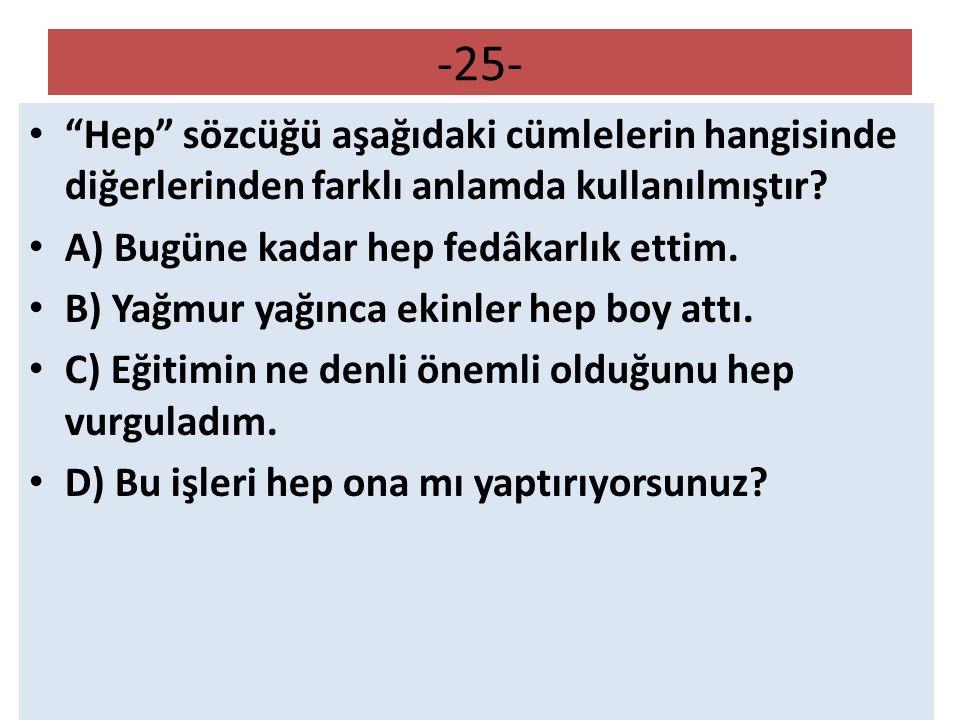 -25- Hep sözcüğü aşağıdaki cümlelerin hangisinde diğerlerinden farklı anlamda kullanılmıştır.
