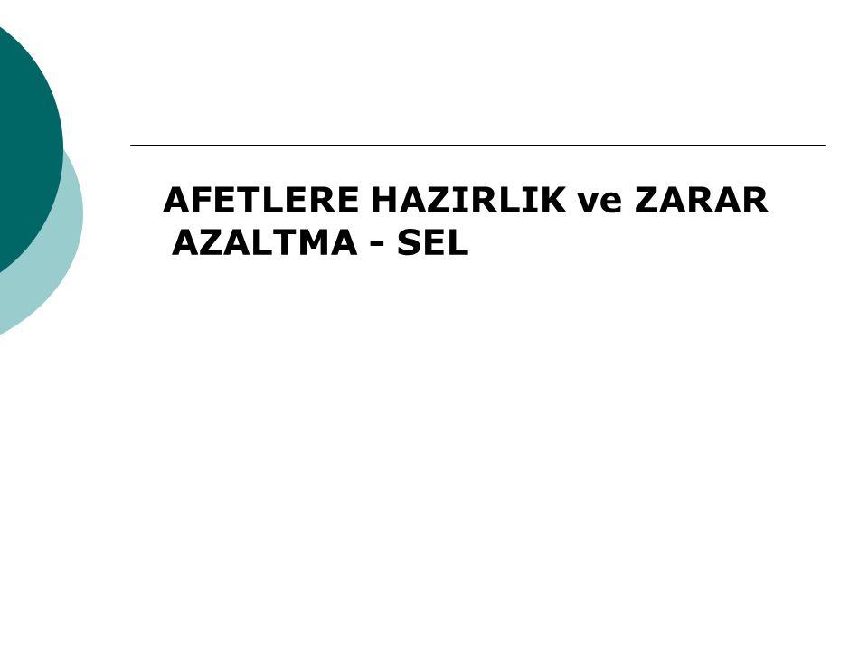 AFETLERE HAZIRLIK ve ZARAR AZALTMA - SEL