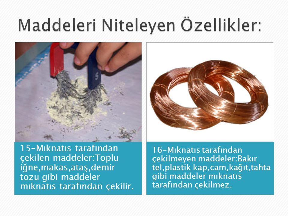 15-Mıknatıs tarafından çekilen maddeler:Toplu iğne,makas,ataş,demir tozu gibi maddeler mıknatıs tarafından çekilir.