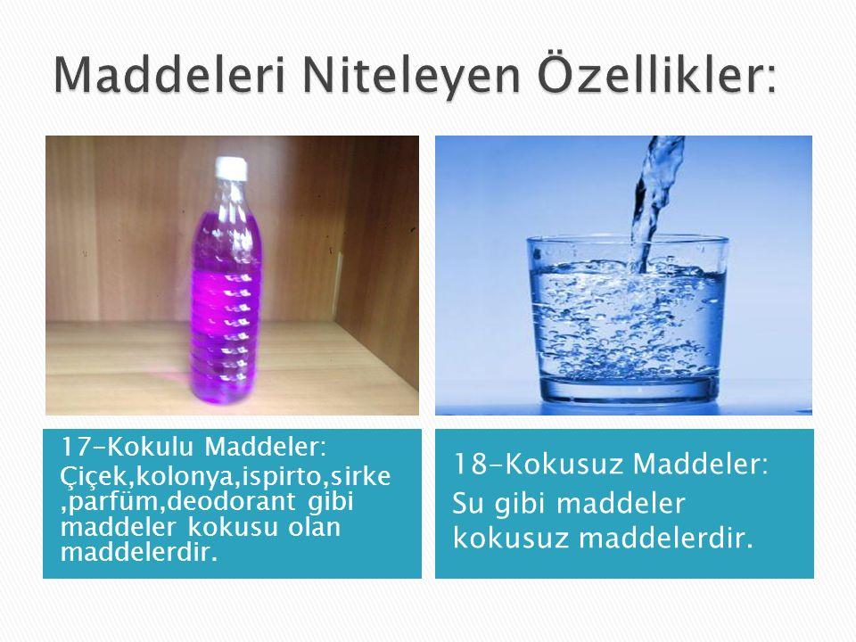 17-Kokulu Maddeler: Çiçek,kolonya,ispirto,sirke,parfüm,deodorant gibi maddeler kokusu olan maddelerdir.