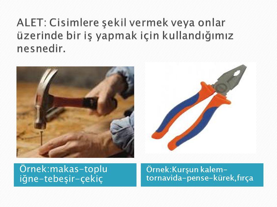 Örnek:makas-toplu iğne-tebeşir-çekiç Örnek:Kurşun kalem- tornavida-pense-kürek,fırça