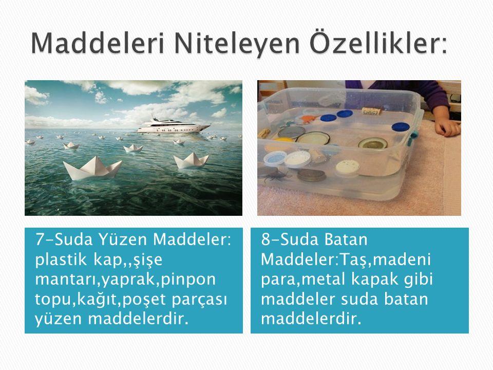 7-Suda Yüzen Maddeler: plastik kap,,şişe mantarı,yaprak,pinpon topu,kağıt,poşet parçası yüzen maddelerdir.
