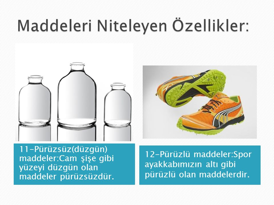 11-Pürüzsüz(düzgün) maddeler:Cam şişe gibi yüzeyi düzgün olan maddeler pürüzsüzdür.