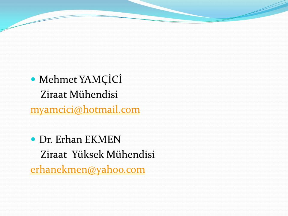 Mehmet YAMÇİCİ Ziraat Mühendisi myamcici@hotmail.com Dr.