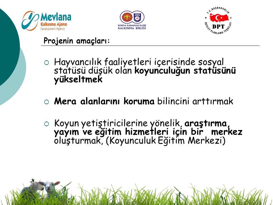 13 Projenin amaçları:  Hayvancılık faaliyetleri içerisinde sosyal statüsü düşük olan koyunculuğun statüsünü yükseltmek  Mera alanlarını koruma bilincini arttırmak  Koyun yetiştiricilerine yönelik, araştırma, yayım ve eğitim hizmetleri için bir merkez oluşturmak, (Koyunculuk Eğitim Merkezi)