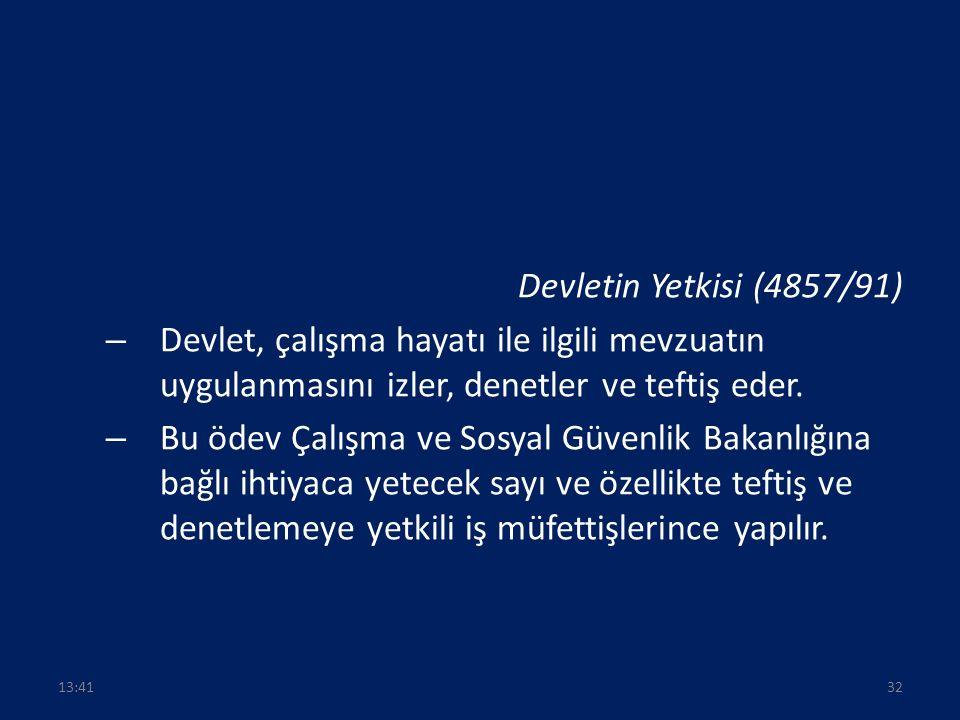 Devletin Yetkisi (4857/91) – Devlet, çalışma hayatı ile ilgili mevzuatın uygulanmasını izler, denetler ve teftiş eder.