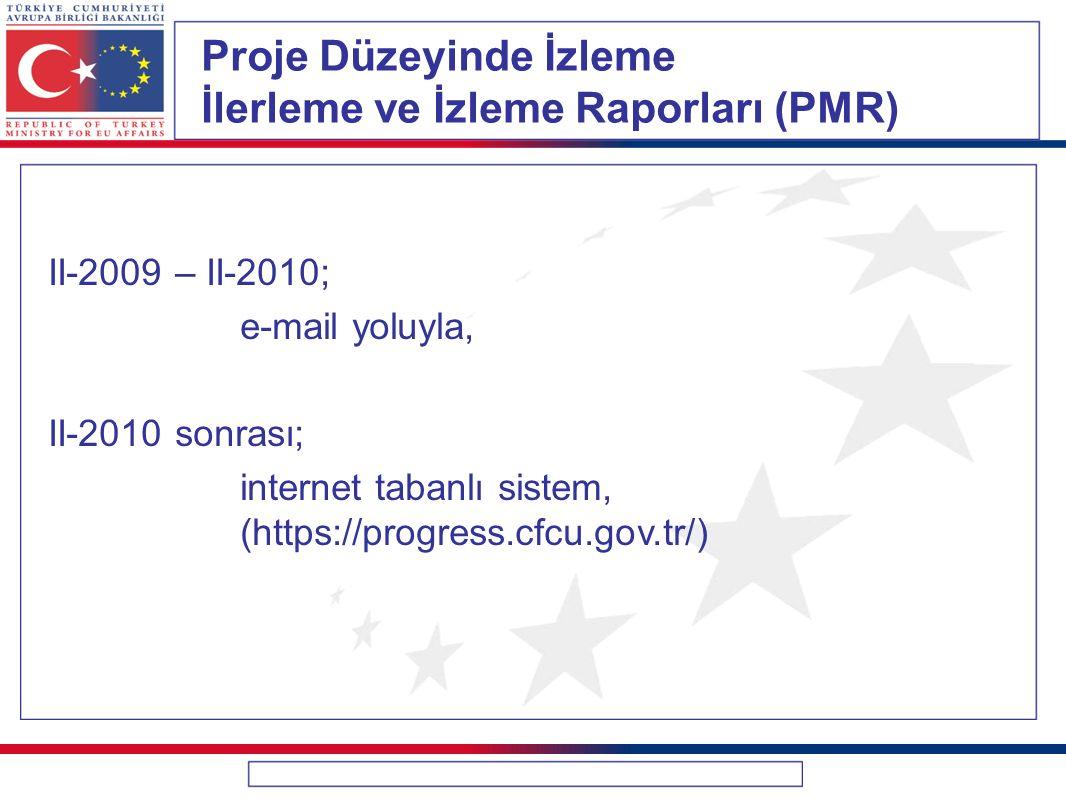 Proje Düzeyinde İzleme İlerleme ve İzleme Raporları (PMR) II-2009 – II-2010; e-mail yoluyla, II-2010 sonrası; internet tabanlı sistem, (https://progre
