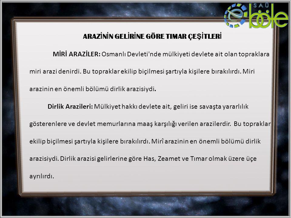 ARAZ İ N İ N GEL İ R İ NE GÖRE TIMAR ÇE Şİ TLER İ MİRİ ARAZİLER: Osmanlı Devleti nde mülkiyeti devlete ait olan topraklara miri arazi denirdi.