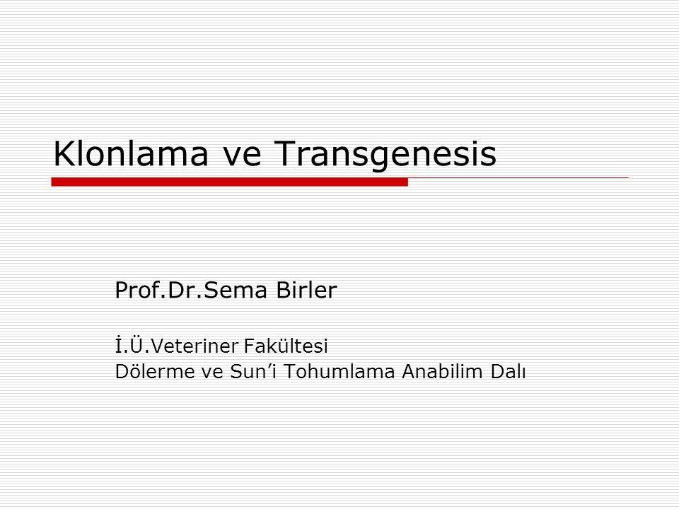 Klonlama ve Transgenesis Prof.Dr.Sema Birler İ.Ü.Veteriner Fakültesi Dölerme ve Sun'i Tohumlama Anabilim Dalı