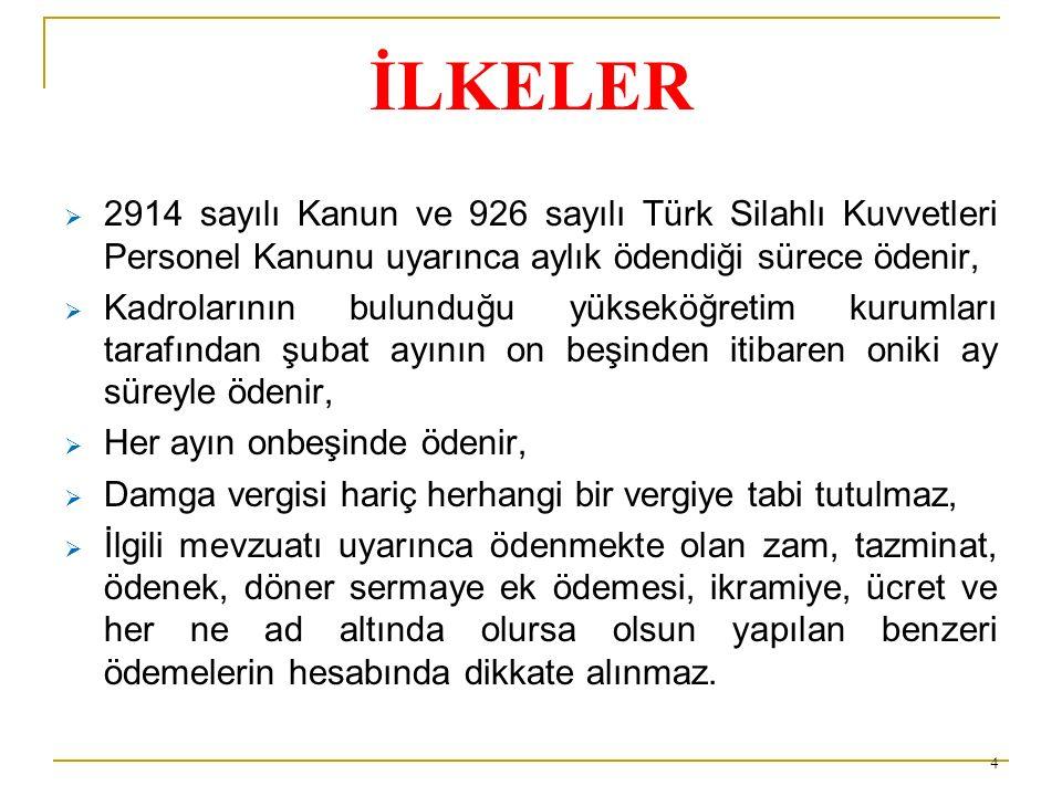 İLKELER  2914 sayılı Kanun ve 926 sayılı Türk Silahlı Kuvvetleri Personel Kanunu uyarınca aylık ödendiği sürece ödenir,  Kadrolarının bulunduğu yüks