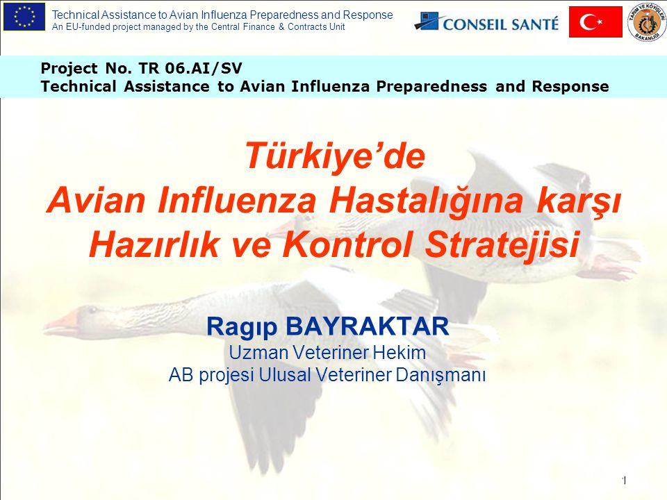 Technical Assistance to Avian Influenza Preparedness and Response An EU-funded project managed by the Central Finance & Contracts Unit Project No. TR