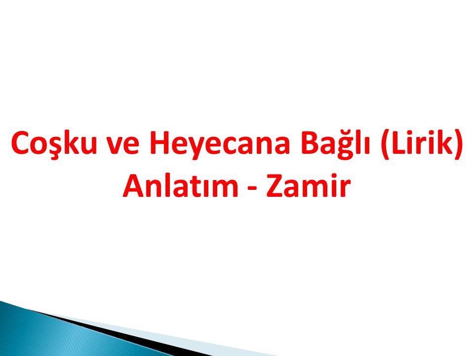 Coşku ve Heyecana Bağlı (Lirik) Anlatım - Zamir