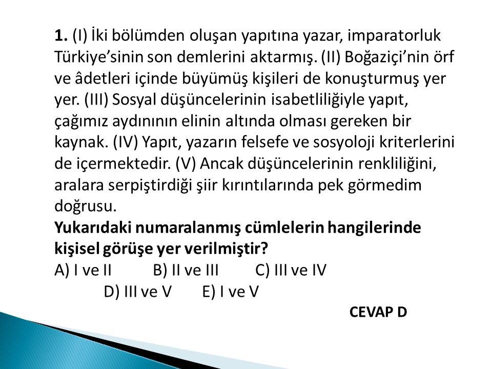 1. (I) İki bölümden oluşan yapıtına yazar, imparatorluk Türkiye'sinin son demlerini aktarmış. (II) Boğaziçi'nin örf ve âdetleri içinde büyümüş kişiler