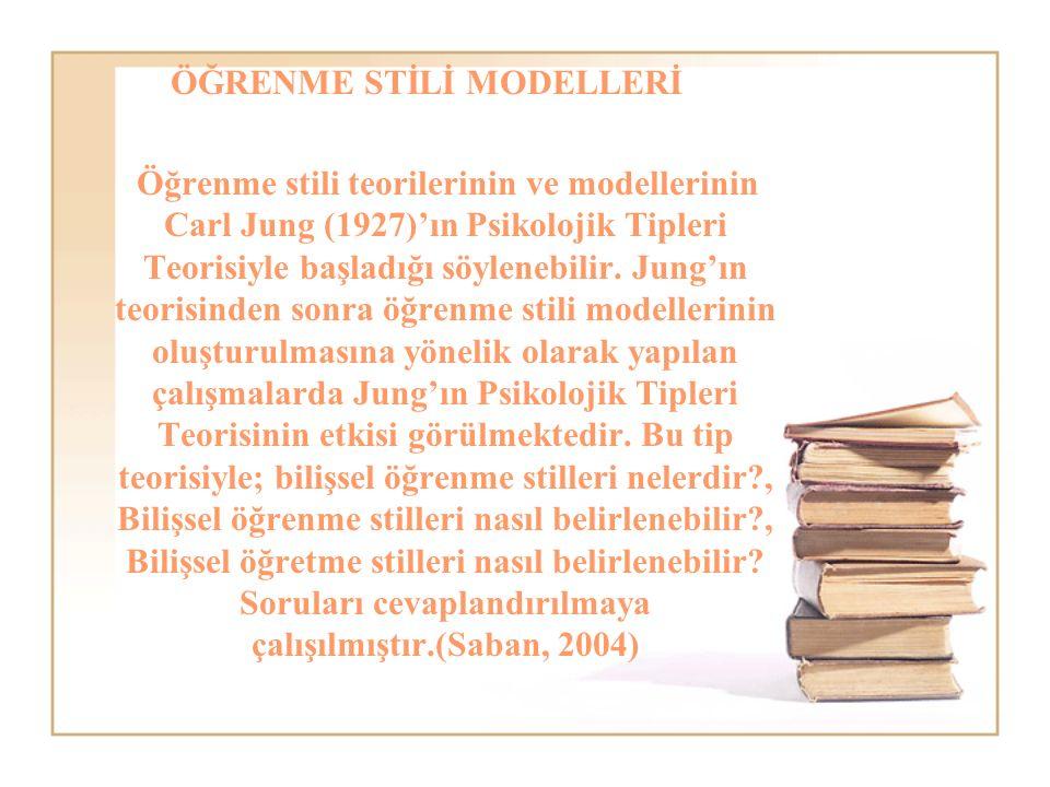 ÖĞRENME STİLİ MODELLERİ Öğrenme stili teorilerinin ve modellerinin Carl Jung (1927)'ın Psikolojik Tipleri Teorisiyle başladığı söylenebilir.