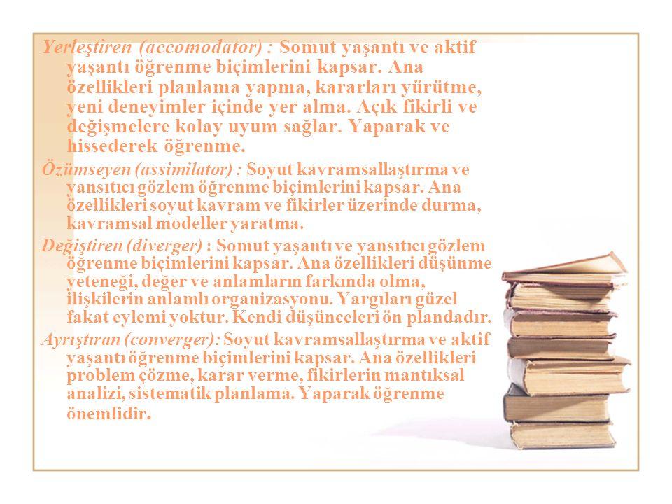 Yerleştiren (accomodator) : Somut yaşantı ve aktif yaşantı öğrenme biçimlerini kapsar.