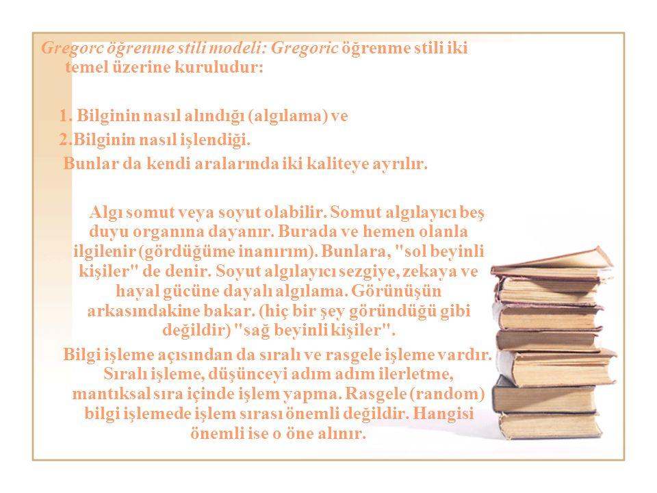 Gregorc öğrenme stili modeli: Gregoric öğrenme stili iki temel üzerine kuruludur: 1.