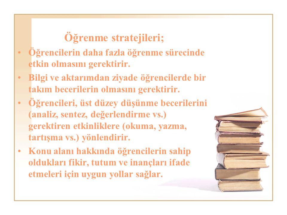Öğrenme stratejileri; Öğrencilerin daha fazla öğrenme sürecinde etkin olmasını gerektirir.