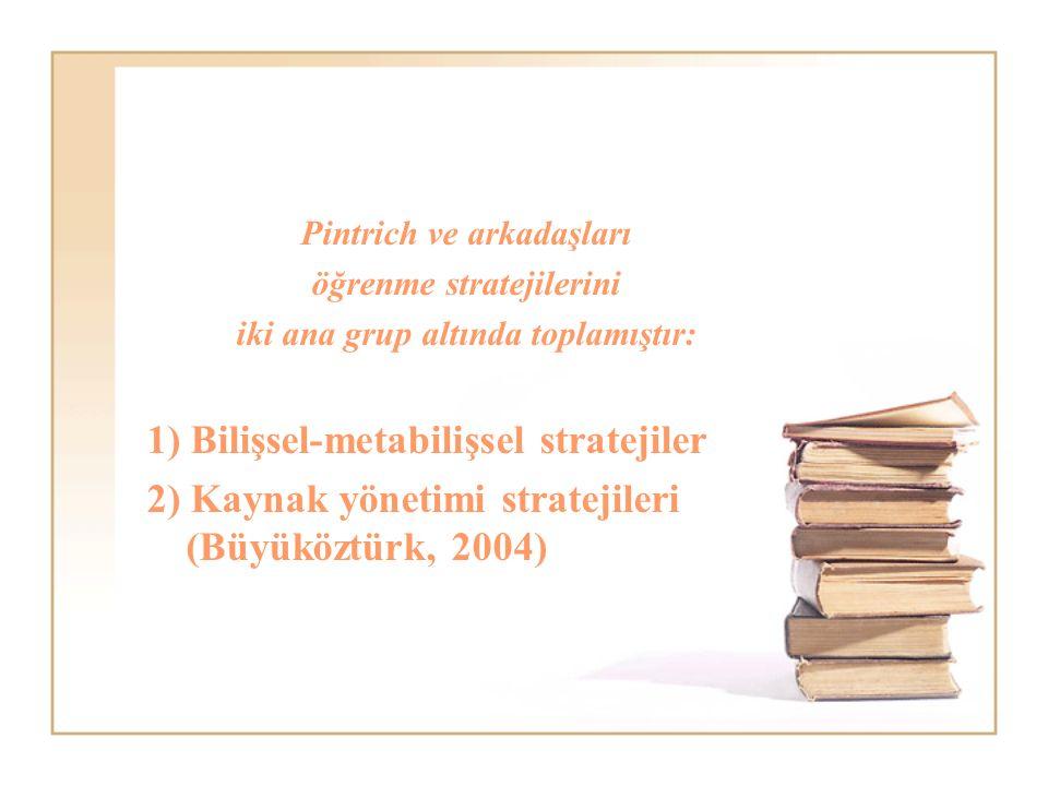 Pintrich ve arkadaşları öğrenme stratejilerini iki ana grup altında toplamıştır: 1) Bilişsel-metabilişsel stratejiler 2) Kaynak yönetimi stratejileri (Büyüköztürk, 2004)