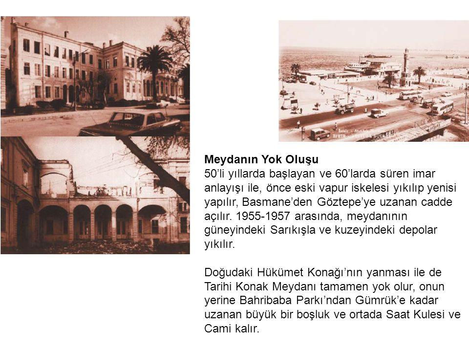 Meydanın Yok Oluşu 50'li yıllarda başlayan ve 60'larda süren imar anlayışı ile, önce eski vapur iskelesi yıkılıp yenisi yapılır, Basmane'den Göztepe'ye uzanan cadde açılır.