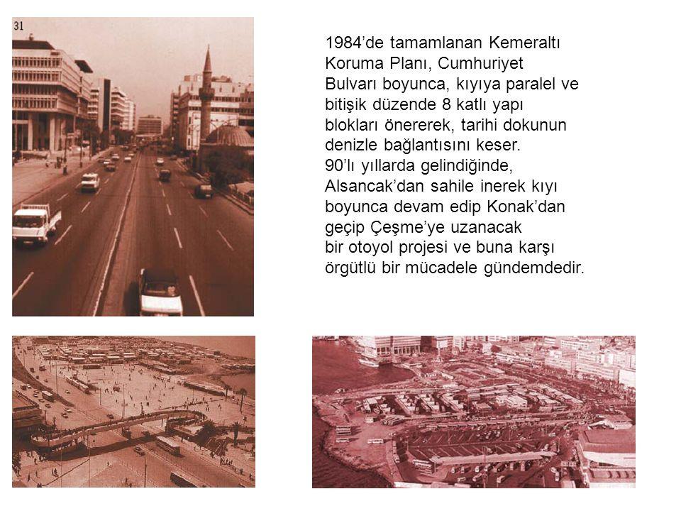 1984'de tamamlanan Kemeraltı Koruma Planı, Cumhuriyet Bulvarı boyunca, kıyıya paralel ve bitişik düzende 8 katlı yapı blokları önererek, tarihi dokunun denizle bağlantısını keser.
