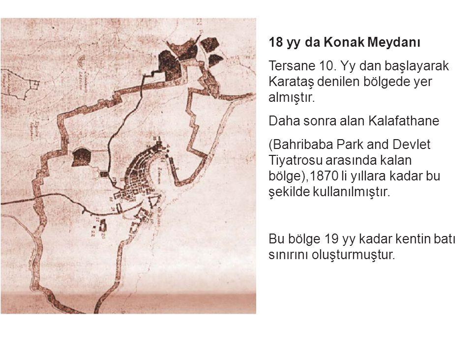 18 yy da Konak Meydanı Tersane 10. Yy dan başlayarak Karataş denilen bölgede yer almıştır.