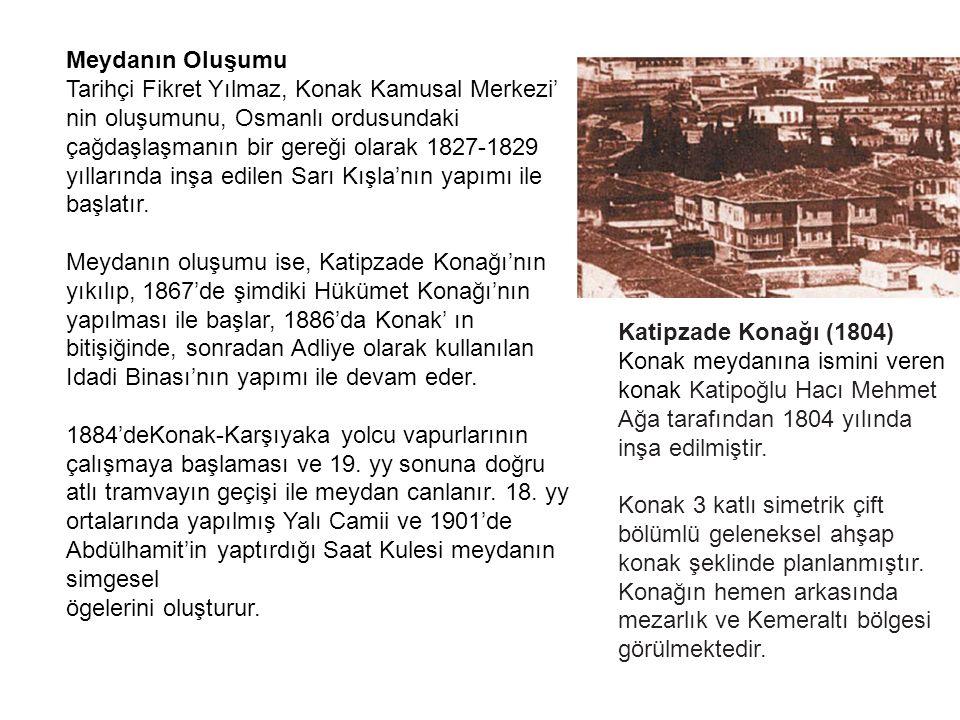Meydanın Oluşumu Tarihçi Fikret Yılmaz, Konak Kamusal Merkezi' nin oluşumunu, Osmanlı ordusundaki çağdaşlaşmanın bir gereği olarak 1827-1829 yıllarında inşa edilen Sarı Kışla'nın yapımı ile başlatır.