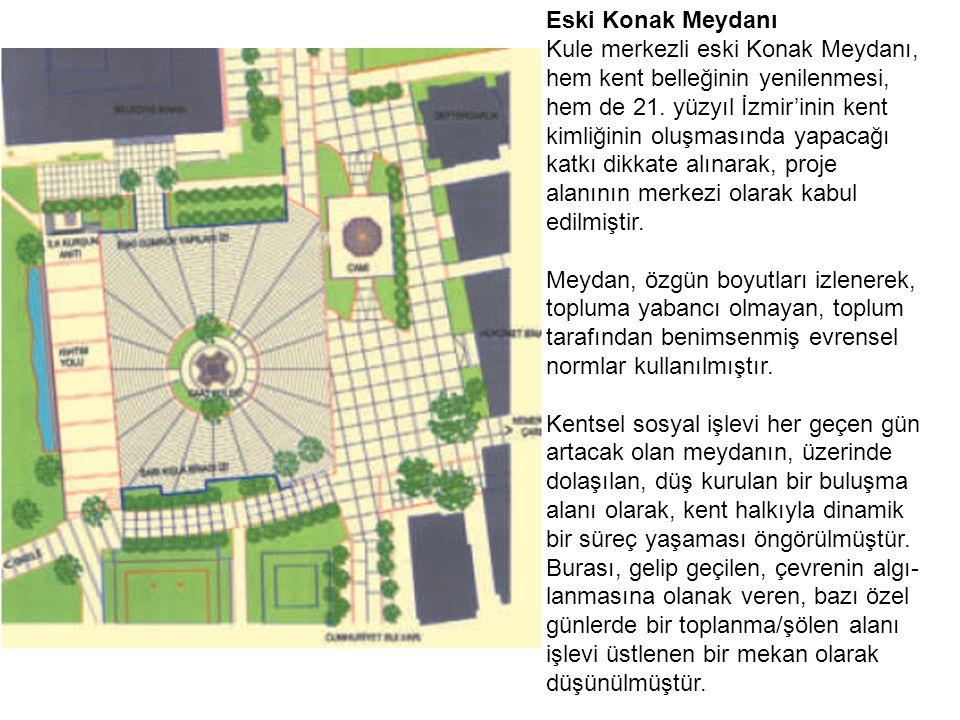 Eski Konak Meydanı Kule merkezli eski Konak Meydanı, hem kent belleğinin yenilenmesi, hem de 21.