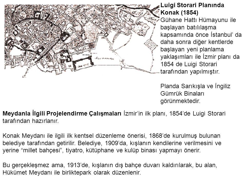 Luigi Storari Planında Konak (1854) Gühane Hattı Hümayunu ile başlayan batılılaşma kapsamında önce İstanbul' da daha sonra diğer kentlerde başlayan yeni planlama yaklaşımları ile İzmir planı da 1854 de Luigi Storari tarafından yapılmıştır.