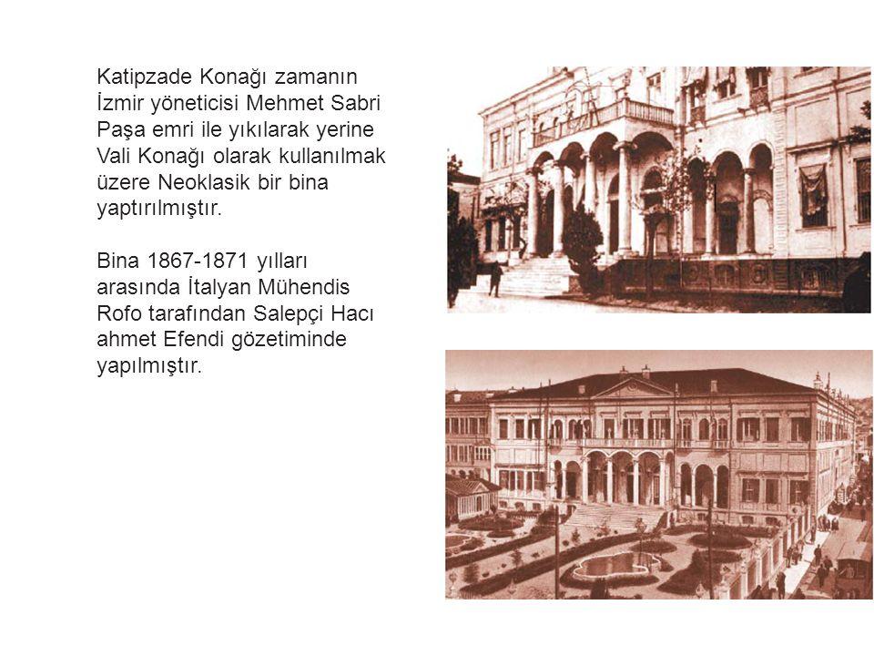 Katipzade Konağı zamanın İzmir yöneticisi Mehmet Sabri Paşa emri ile yıkılarak yerine Vali Konağı olarak kullanılmak üzere Neoklasik bir bina yaptırılmıştır.