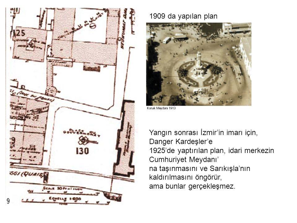 1909 da yapılan plan Yangın sonrası İzmir'in imarı için, Danger Kardeşler'e 1925'de yaptırılan plan, idari merkezin Cumhuriyet Meydanı' na taşınmasını ve Sarıkışla'nın kaldırılmasını öngörür, ama bunlar gerçekleşmez.