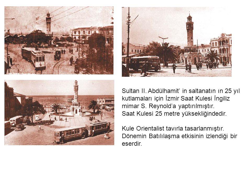 Sultan II. Abdülhamit' in saltanatın ın 25 yıl kutlamaları için İzmir Saat Kulesi İngiliz mimar S.