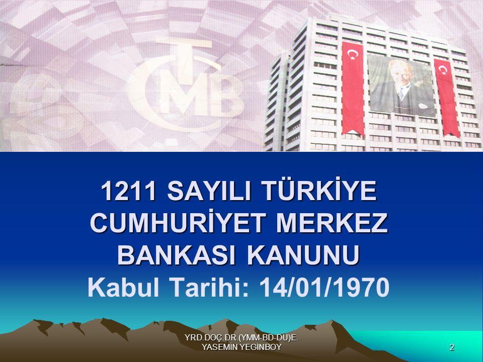 2 YRD.DOÇ.DR.(YMM-BD-DU)E. YASEMİN YEGİNBOY 1211 SAYILI TÜRKİYE CUMHURİYET MERKEZ BANKASI KANUNU 1211 SAYILI TÜRKİYE CUMHURİYET MERKEZ BANKASI KANUNU
