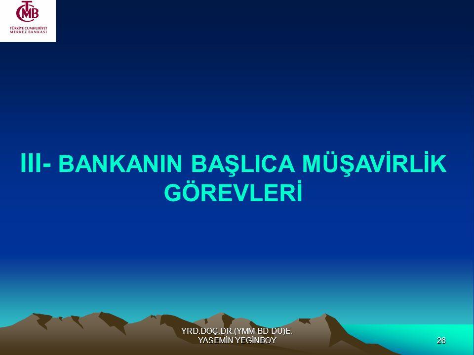 26 YRD.DOÇ.DR.(YMM-BD-DU)E. YASEMİN YEGİNBOY III- BANKANIN BAŞLICA MÜŞAVİRLİK GÖREVLERİ
