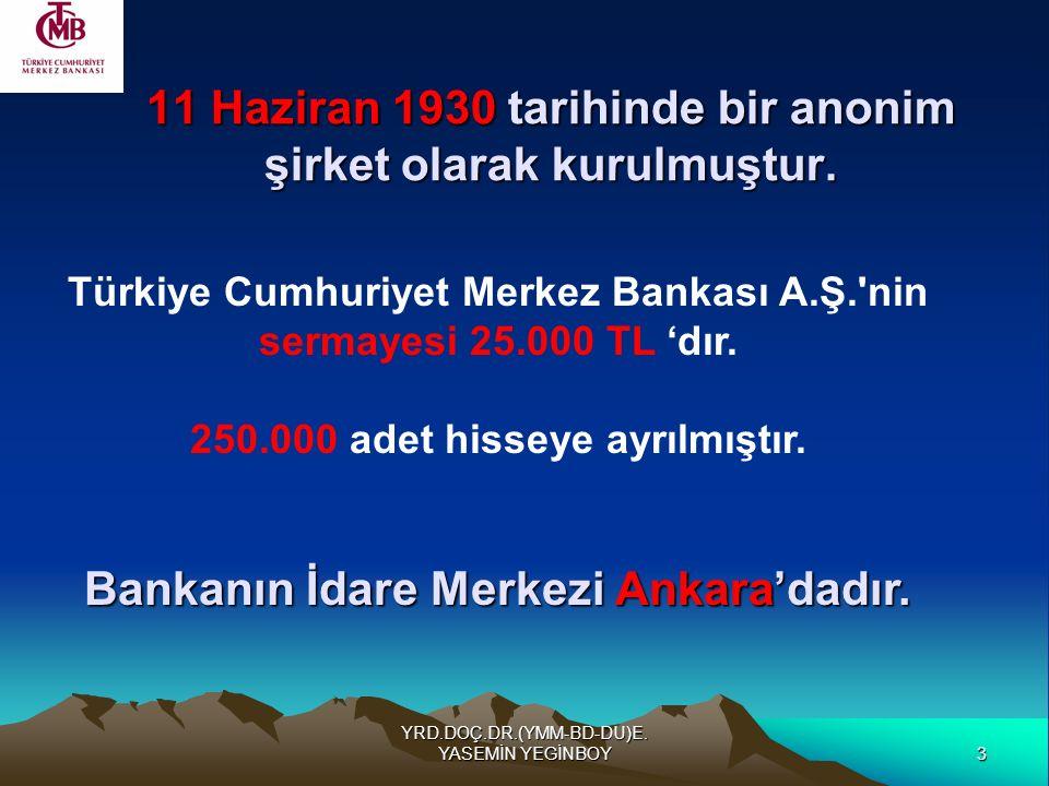 3 YRD.DOÇ.DR.(YMM-BD-DU)E. YASEMİN YEGİNBOY 11 Haziran 1930 tarihinde bir anonim şirket olarak kurulmuştur. Türkiye Cumhuriyet Merkez Bankası A.Ş.'nin