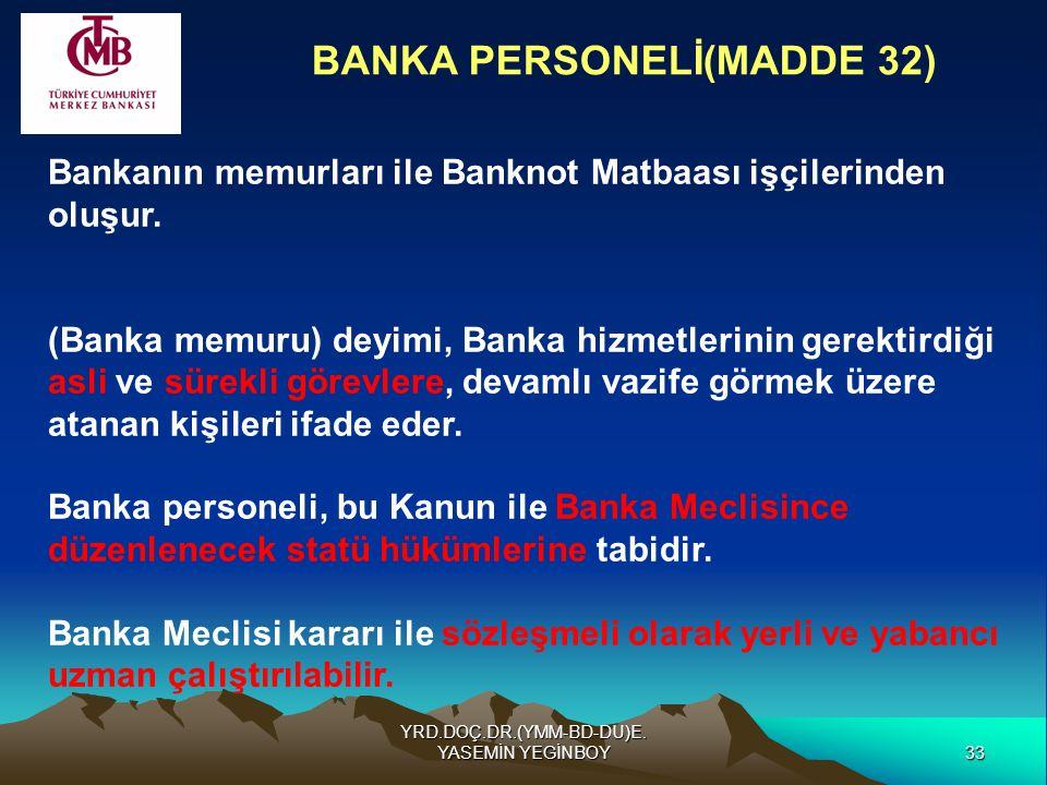 33 Bankanın memurları ile Banknot Matbaası işçilerinden oluşur. (Banka memuru) deyimi, Banka hizmetlerinin gerektirdiği asli ve sürekli görevlere, dev