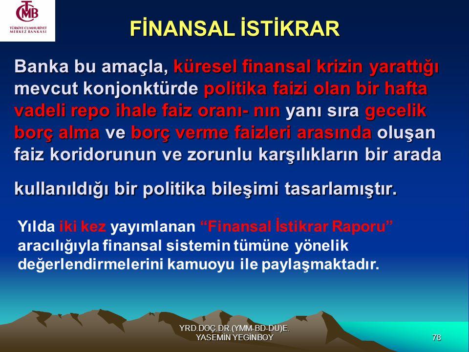 78 YRD.DOÇ.DR.(YMM-BD-DU)E. YASEMİN YEGİNBOY Banka bu amaçla, küresel finansal krizin yarattığı mevcut konjonktürde politika faizi olan bir hafta vade