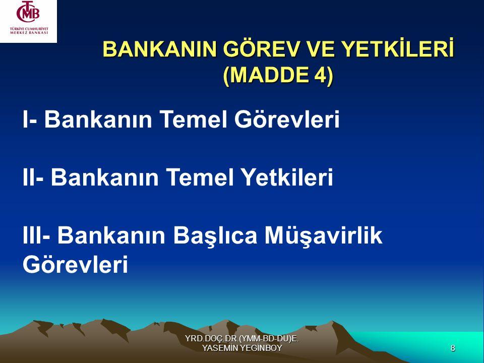 8 YRD.DOÇ.DR.(YMM-BD-DU)E. YASEMİN YEGİNBOY BANKANIN GÖREV VE YETKİLERİ (MADDE 4) I- Bankanın Temel Görevleri II- Bankanın Temel Yetkileri III- Bankan