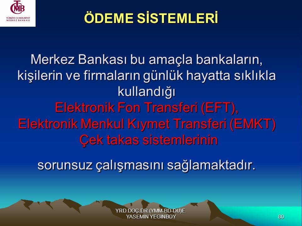 80 YRD.DOÇ.DR.(YMM-BD-DU)E. YASEMİN YEGİNBOY ÖDEME SİSTEMLERİ Merkez Bankası bu amaçla bankaların, kişilerin ve firmaların günlük hayatta sıklıkla kul