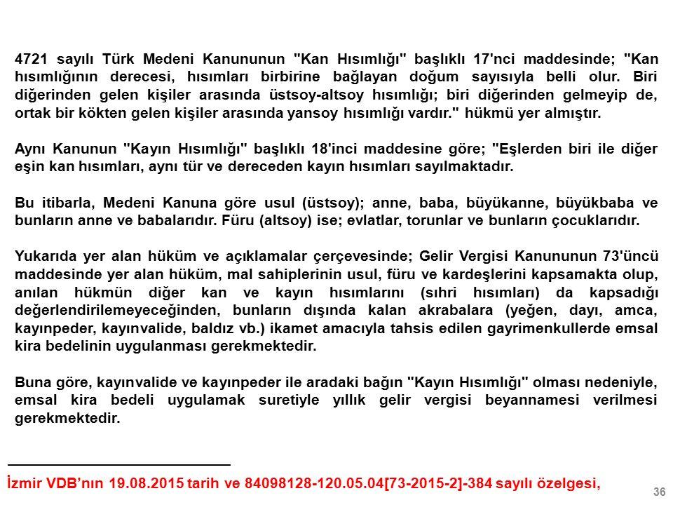 36 4721 sayılı Türk Medeni Kanununun Kan Hısımlığı başlıklı 17 nci maddesinde; Kan hısımlığının derecesi, hısımları birbirine bağlayan doğum sayısıyla belli olur.