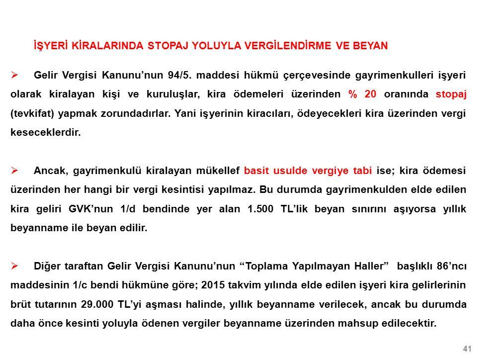 41 İŞYERİ KİRALARINDA STOPAJ YOLUYLA VERGİLENDİRME VE BEYAN  Gelir Vergisi Kanunu'nun 94/5.