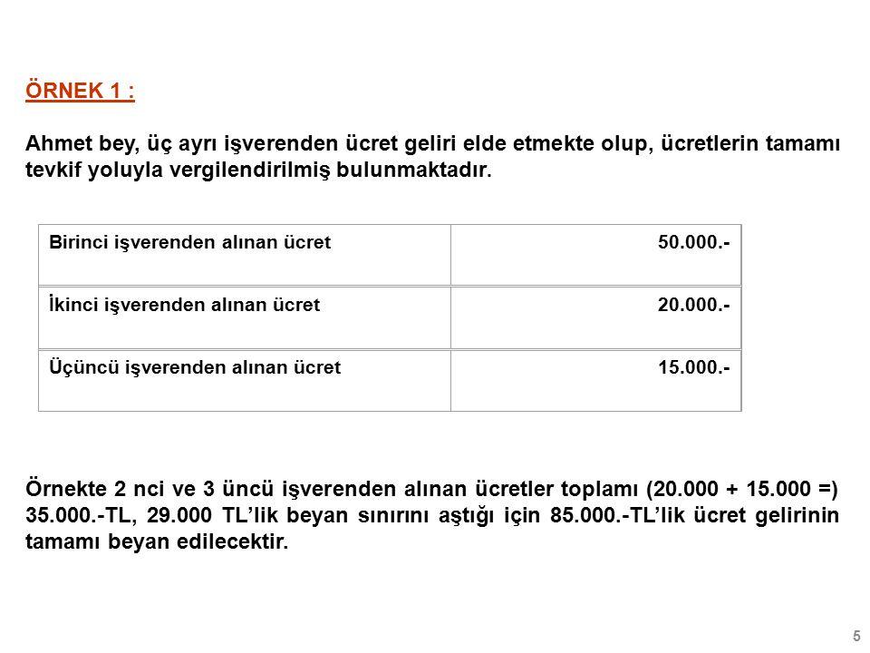 5 ÖRNEK 1 : Ahmet bey, üç ayrı işverenden ücret geliri elde etmekte olup, ücretlerin tamamı tevkif yoluyla vergilendirilmiş bulunmaktadır.