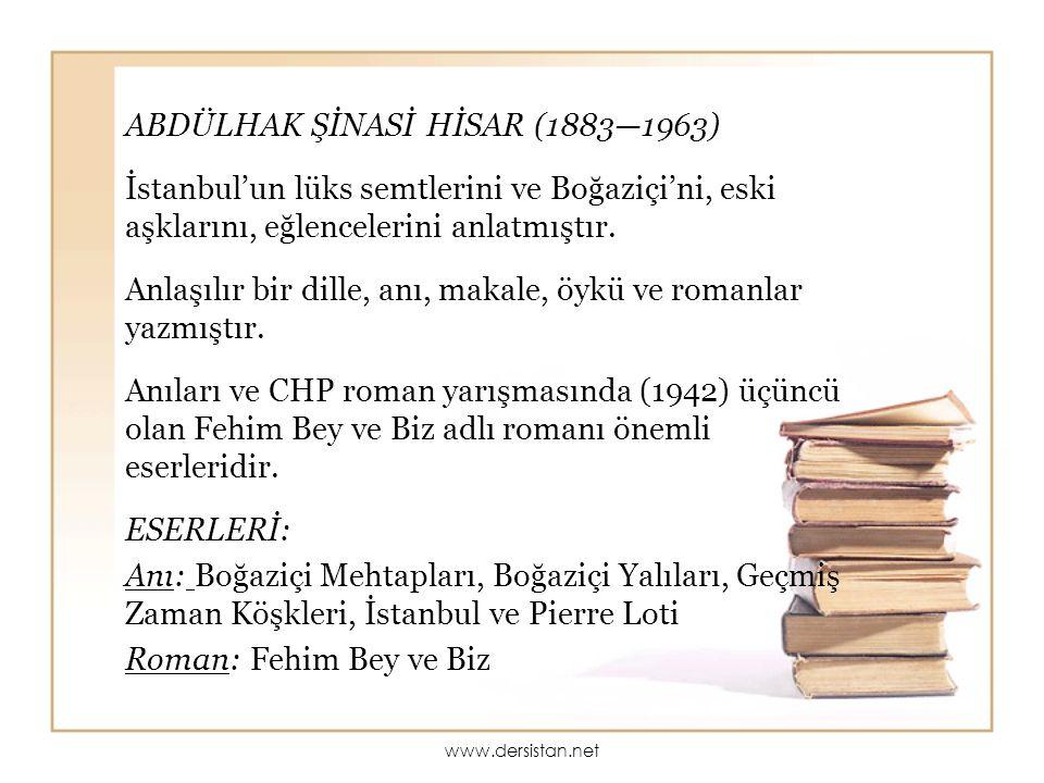 ABDÜLHAK ŞİNASİ HİSAR (1883—1963) İstanbul'un lüks semtlerini ve Boğaziçi'ni, eski aşklarını, eğlencelerini anlatmıştır. Anlaşılır bir dille, anı, mak