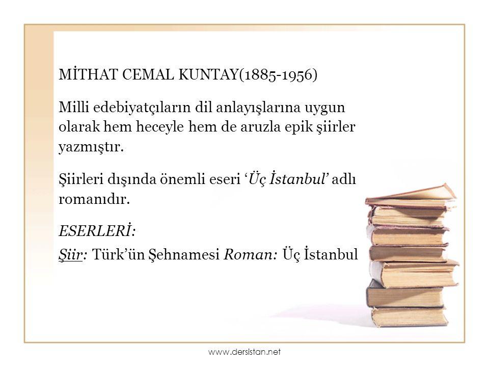 MİTHAT CEMAL KUNTAY(1885-1956) Milli edebiyatçıların dil anlayışlarına uygun olarak hem heceyle hem de aruzla epik şiirler yazmıştır. Şiirleri dışında