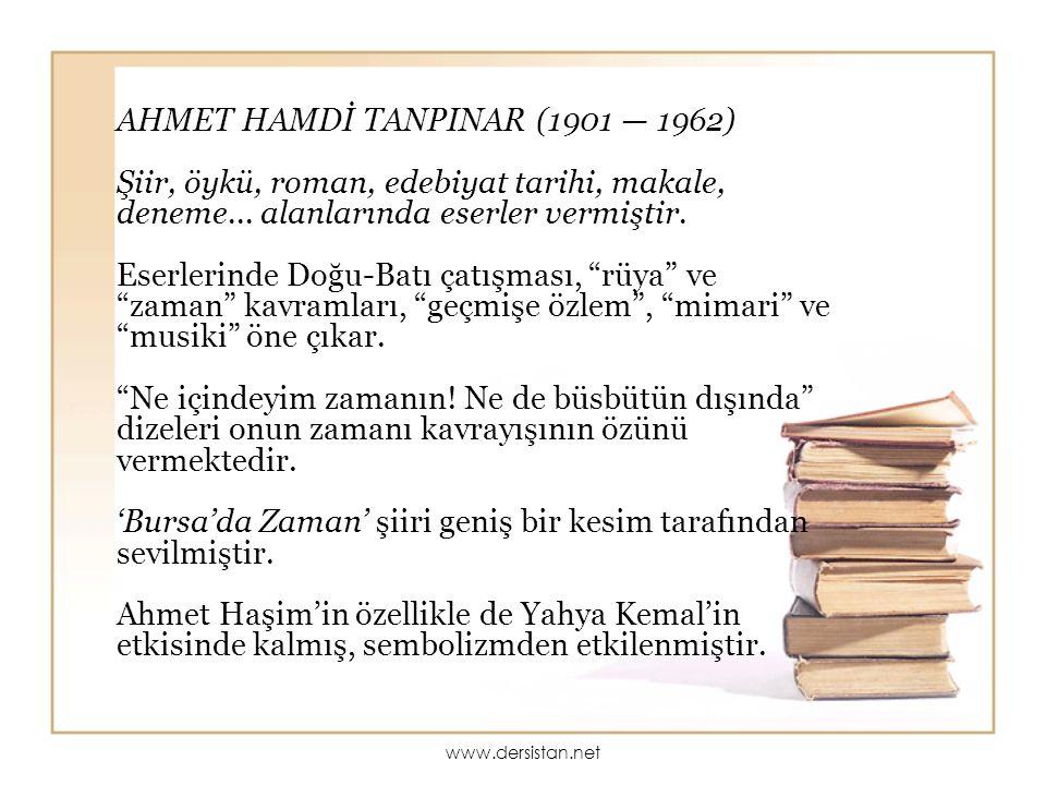 AHMET HAMDİ TANPINAR (1901 — 1962) Şiir, öykü, roman, edebiyat tarihi, makale, deneme... alanlarında eserler vermiştir. Eserlerinde Doğu-Batı çatışmas